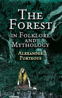 The Forest in Folklore and Mythology - Alexander Porteous