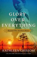 Glory over Everything: Beyond The Kitchen House - Kathleen Grissom