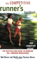 The Competitive Runner's Handbook: The Bestselling Guide to Running 5Ks through Marathons - Bob Glover, Shelly-Lynn Florence Glover