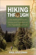 Hiking Through: One Man's Journey to Peace and Freedom on the Appalachian Trail - Paul Stutzman