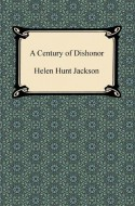 A Century of Dishonor [with Biographical Introduction] - Helen Hunt Jackson