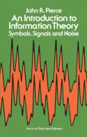 An Introduction to Information Theory: Symbols, Signals and Noise - John Robinson Pierce