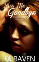 Kiss Me Goodbye: Prequel to Asher - Jo Raven
