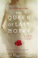 The Queen of Last Hopes: The Story of Margaret of Anjou - Susan Higginbotham