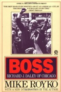 Boss: Richard J. Daley of Chicago - Mike Royko