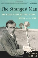 The Strangest Man: The Hidden Life of Paul Dirac, Mystic of the Atom - Graham Farmelo