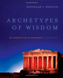 Archetypes of Wisdom: An Introduction to Philosophy - Douglas J. Soccio