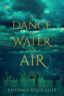 A Dance of Water and Air - Antonia Aquilante