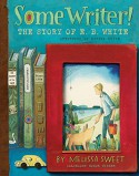 Some Writer!: The Story of E. B. White - Melissa Sweet