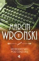 Morderstwo pod cenzurą (Komisarz Maciejewski #1) - Marcin Wroński