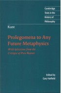 Prolegomena to any Future Metaphysics with Selections from the Critique of Pure Reason (Texts in the History of Philosophy) - Immanuel Kant, Gary Hatfield