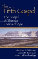 Fifth Gospel: The Gospel of Thomas Comes of Age - Stephen J. Patterson, James McConkey Robinson, Hans-Gebhard Bethge
