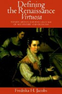Defining the Renaissance 'Virtuosa': Women Artists and the Language of Art History and Criticism - Fredrika H. Jacobs