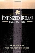 Pint-Sized Ireland: In Search of the Perfect Guinness - Evan McHugh
