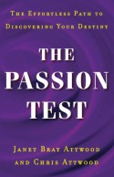The Passion Test: The Effortless Path to Discovering Your Destiny - Chris Attwood, Janet Bray Attwood