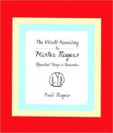The World According to Mister Rogers: Important Things to Remember - Fred Rogers
