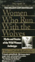 Women Who Run With the Wolves: Myths and Stories of the Wild Woman Archetype - Clarissa Pinkola Estés