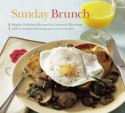 Sunday Brunch: Simple, Delicious Recipes for Leisurely Mornings - Betty Rosbottom, Susie Cushner