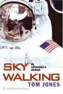 Sky Walking: An Astronaut's Memoir - Thomas D. Jones
