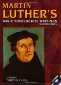Martin Luther's Basic Theological Writings (Second Edition) - Martin Luther, Timothy F. Lull, William R. Russell, Jaroslav Pelikan