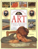 A Child's Book of Art: Great Pictures First Words - Lucy Micklethwait