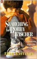 Searching for Bobby Fischer: The Father of a Prodigy Observes the World of Chess - Fred Waitzkin