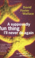 A Supposedly Fun Thing I'll Never Do Again: Essays and Arguments - David Foster Wallace