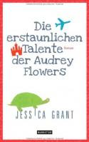 Die erstaunlichen Talente der Audrey Flowers - Jessica Grant, Thomas Mohr