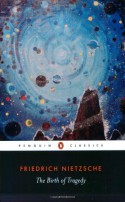 The Birth of Tragedy - Friedrich Nietzsche, Michael Tanner, Shaun Whiteside