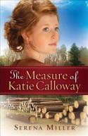 The Measure of Katie Calloway - Serena B. Miller