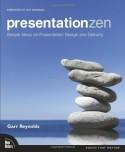 Presentation Zen: Simple Ideas on Presentation Design and Delivery - Garr Reynolds