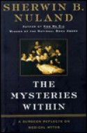 The Mysteries Within: A Surgeon Reflects on Medical Myths - Sherwin B. Nuland