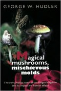 Magical Mushrooms, Mischievous Molds - Princeton University Press, George W. Hudler