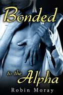 Bonded to the Alpha - Robin Moray