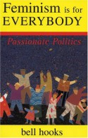 Feminism is for Everybody: Passionate Politics - Bell Hooks