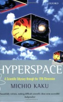 Hyperspace: A Scientific Odyssey Through Parallel Universes, Time Warps, and the Tenth Dimension - Michio Kaku