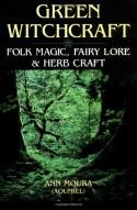 Green Witchcraft: Folk Magic, Fairy Lore & Herb Craft - Ann Moura