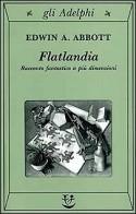 Flatlandia: Racconto fantastico a più dimensioni - Edwin A. Abbott, Masolino D'Amico, Giorgio Manganelli