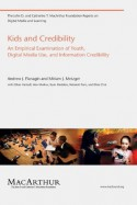 Kids and Credibility: An Empirical Examination of Youth, Digital Media Use, and Information Credibility (The John D. and Catherine T. MacArthur Foundation Reports on Digital Media and Learning) - Andrew J. Flanagin, Miriam J. Metzger, Ethan Hartsell, Alex Markov, Ryan Medders, Rebekah Pure, Elisia Choi