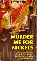 Murder Me For Nickels - Peter Rabe
