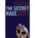The Secret Race: Inside the Hidden World of the Tour de France: Doping, Cover-ups, and Winning at All Costs - Tyler Hamilton, Daniel Coyle