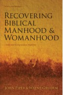 Recovering Biblical Manhood and Womanhood: A Response to Evangelical Feminism - D. A. Carson, Thomas R. Schreiner, John Piper, Wayne Grudem