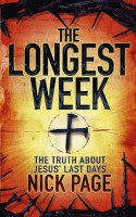 The Longest Week: What Really Happened During Jesus' Final Days - Nick Page