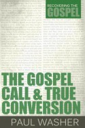 The Gospel Call and True Conversion (Recovering the Gospel) - Paul Washer