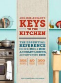Aida Mollenkamp's Keys to the Kitchen: The Essential Reference for Becoming a More Accomplished, Adventurous Cook - Aida Mollenkamp, Alex Farnum