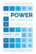 The Power of Character Strengths: Appreciate and Ignite Your Positive Personality - Ryan M. Niemiec, Robert E. McGrath