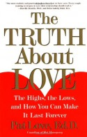 The Truth About Love: The Highs, the Lows, and How You Can Make It Last Forever - Patricia Love
