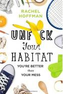 Unf*ck Your Habitat: You're Better Than Your Mess - Rachel Hoffman