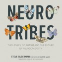 NeuroTribes: The Legacy of Autism and How to Think Smarter About People Who Think Differently - Steve Silberman, William Hughes