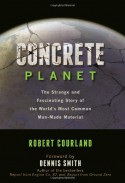 Concrete Planet: The Strange and Fascinating Story of the World's Most Common Man-Made Material - Robert Courland